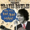 "Musical Dreams Coming True! Travis Bowlin Releases Long Awaited Single ""Bad, Bad Man"""